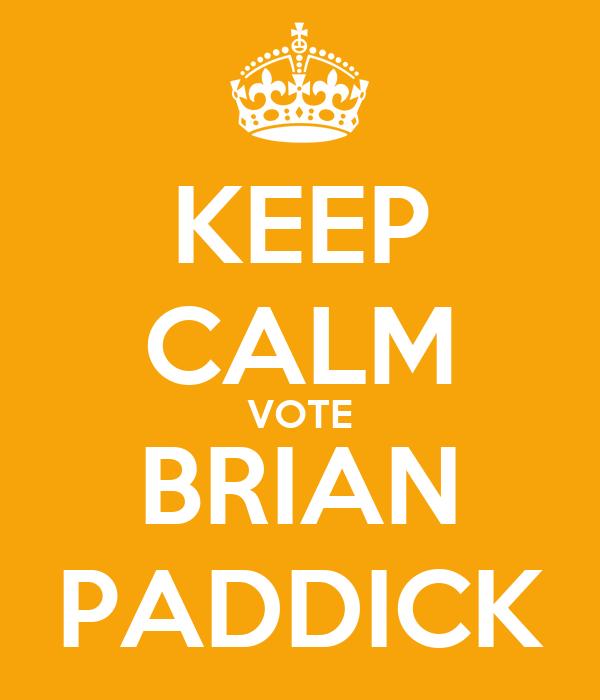 KEEP CALM VOTE BRIAN PADDICK