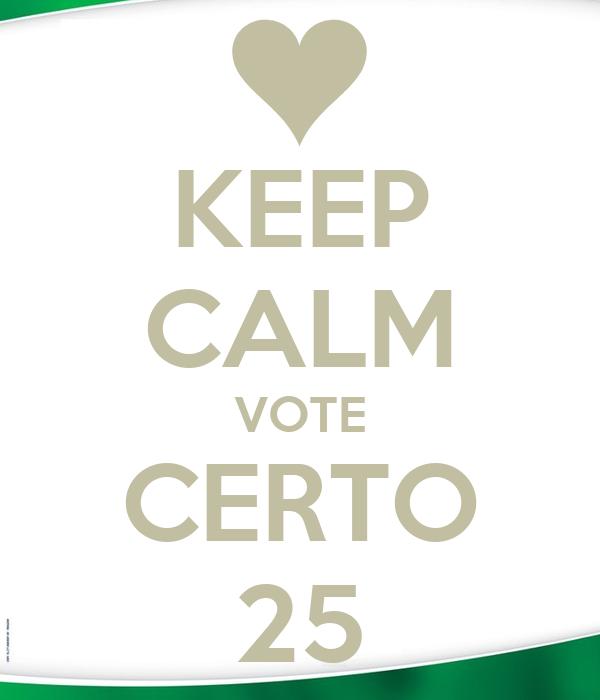 KEEP CALM VOTE CERTO 25