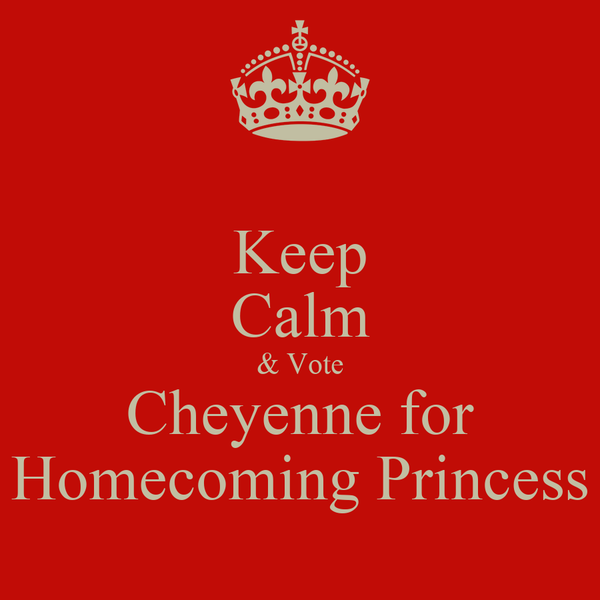 Keep Calm & Vote Cheyenne for Homecoming Princess