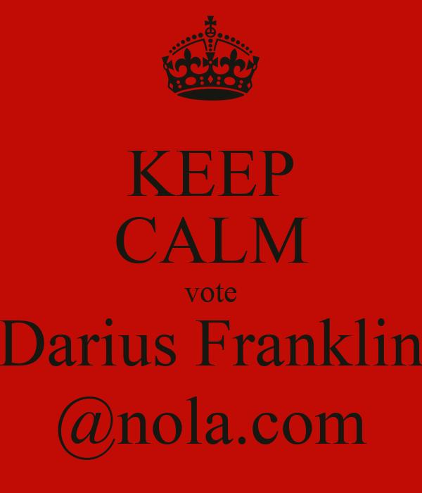 KEEP CALM vote Darius Franklin @nola.com