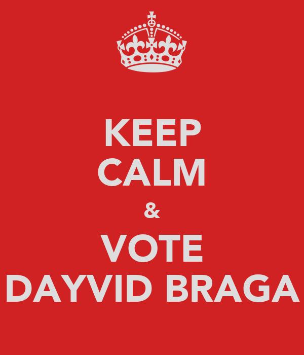 KEEP CALM & VOTE DAYVID BRAGA