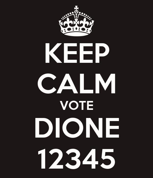KEEP CALM VOTE DIONE 12345