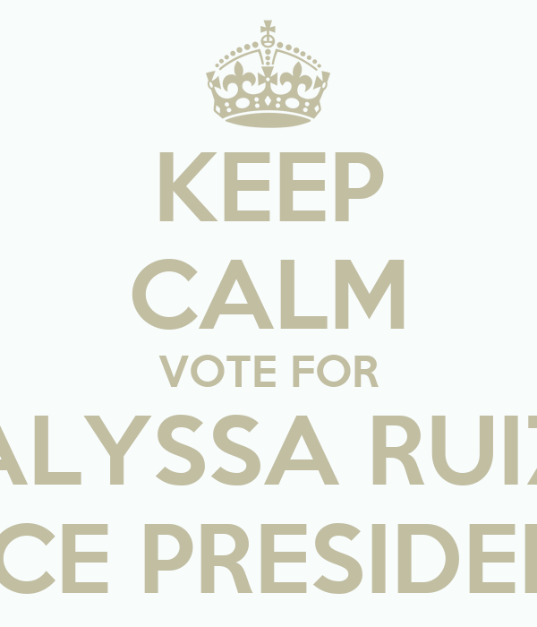 KEEP CALM VOTE FOR ALYSSA RUIZ VICE PRESIDENT