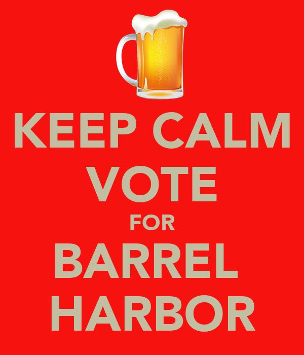 KEEP CALM VOTE FOR BARREL  HARBOR