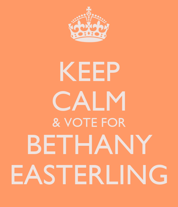 KEEP CALM & VOTE FOR BETHANY EASTERLING