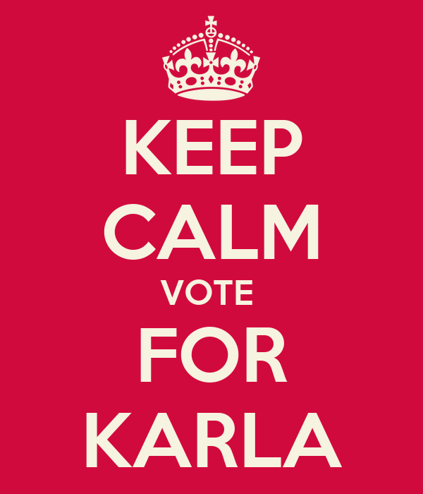 KEEP CALM VOTE  FOR KARLA