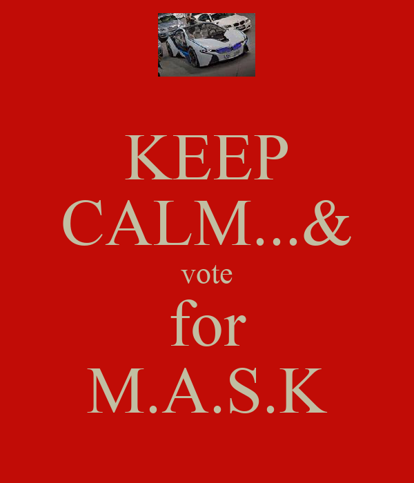 KEEP CALM...& vote for M.A.S.K