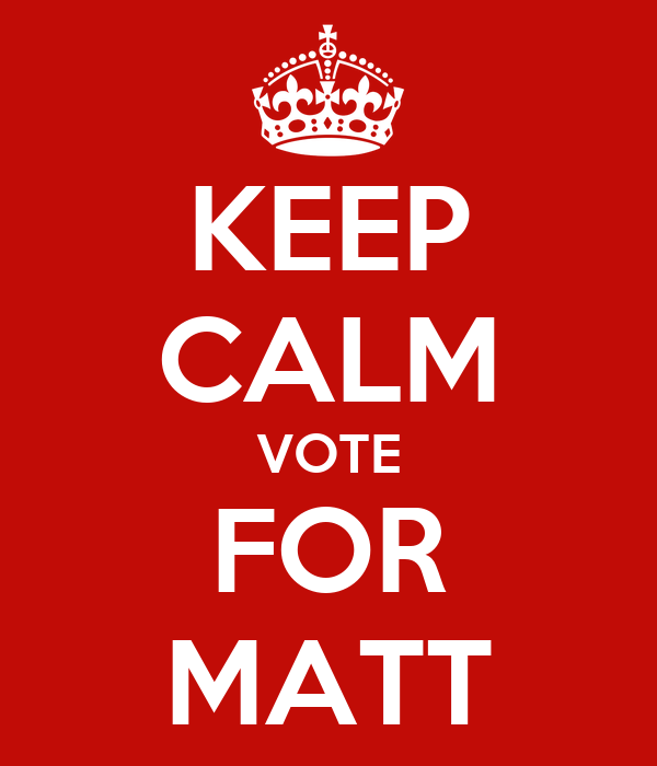 KEEP CALM VOTE FOR MATT