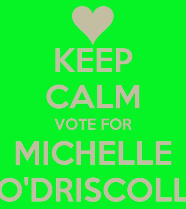 KEEP CALM VOTE FOR MICHELLE O'DRISCOLL