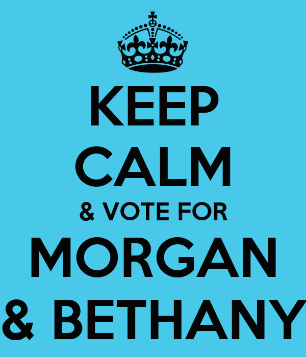 KEEP CALM & VOTE FOR MORGAN & BETHANY