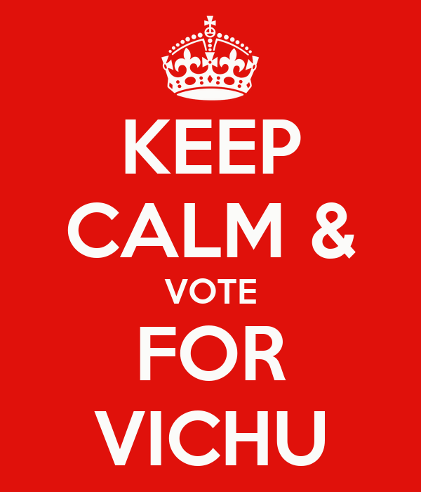 KEEP CALM & VOTE FOR VICHU
