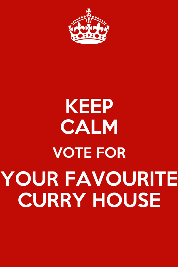 KEEP CALM VOTE FOR YOUR FAVOURITE CURRY HOUSE