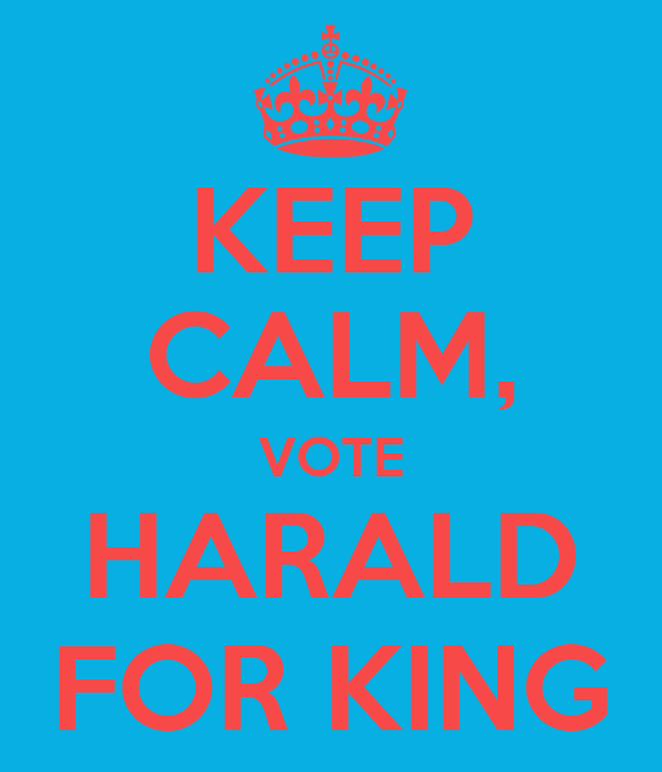KEEP CALM, VOTE HARALD FOR KING