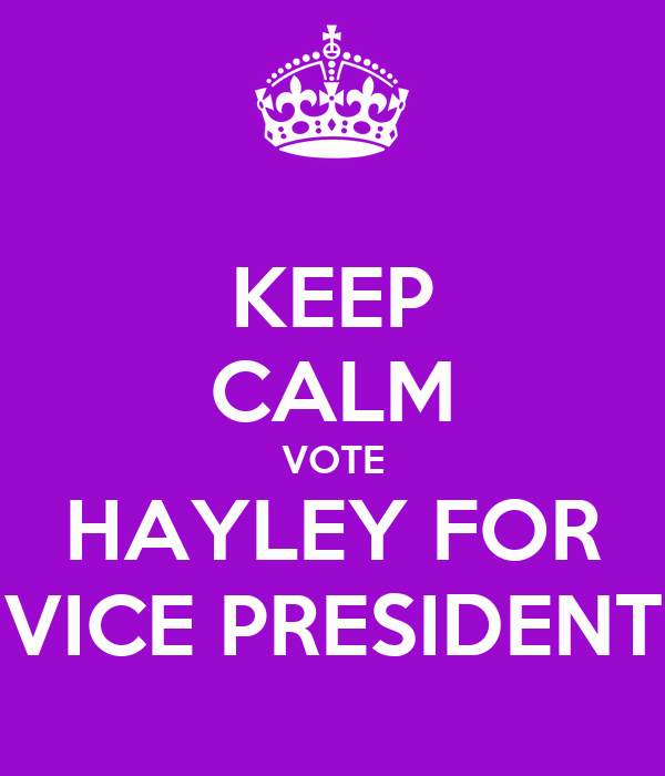 KEEP CALM VOTE HAYLEY FOR VICE PRESIDENT