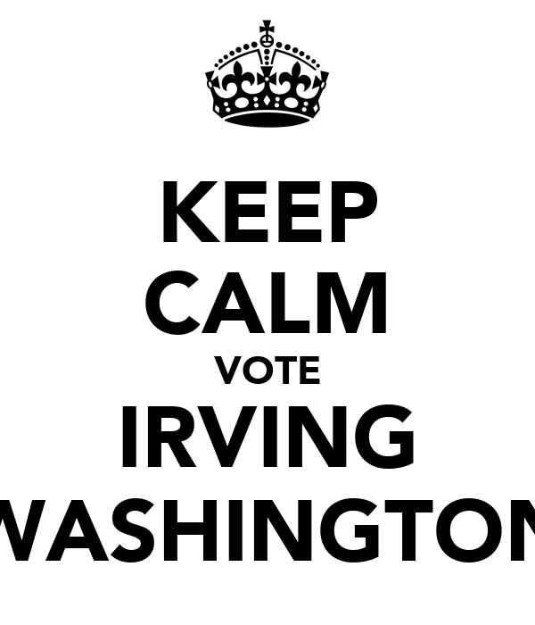 KEEP CALM VOTE IRVING WASHINGTON