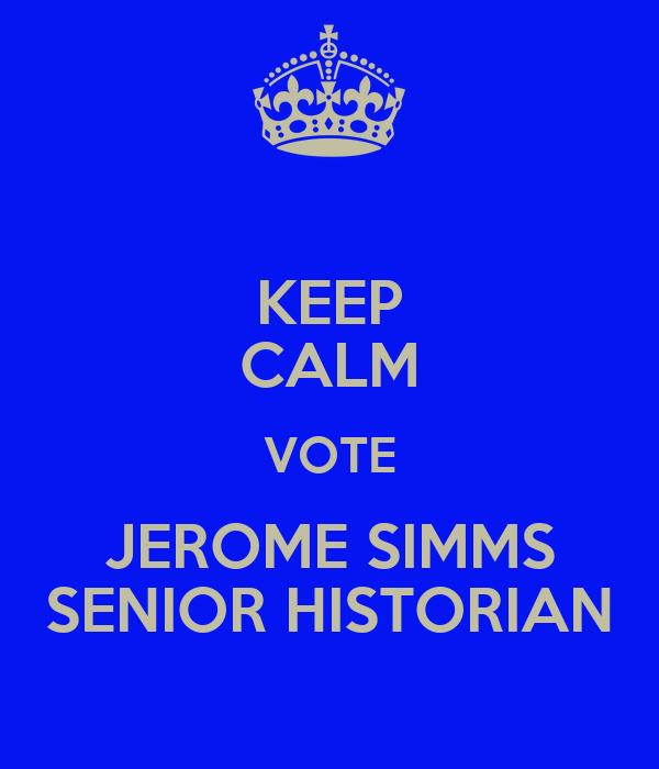 KEEP CALM VOTE JEROME SIMMS SENIOR HISTORIAN