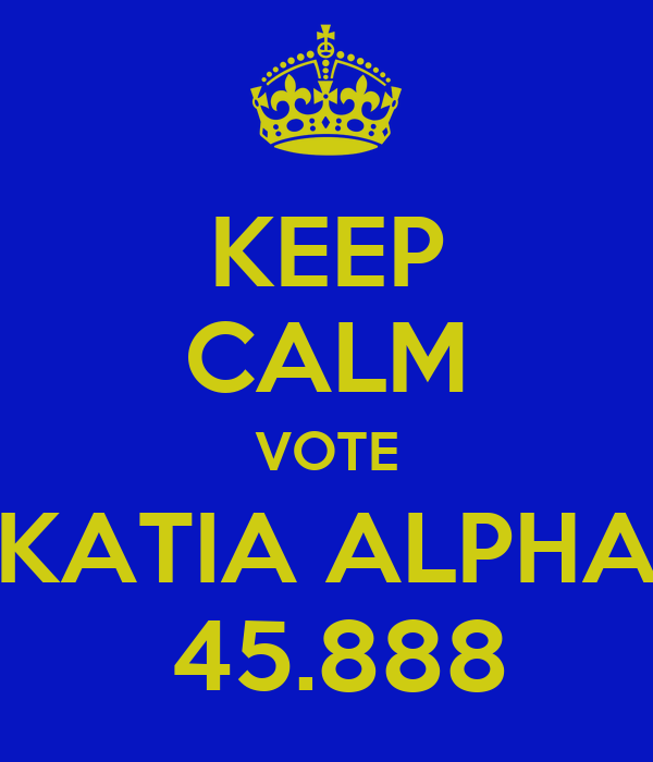 KEEP CALM VOTE KATIA ALPHA  45.888