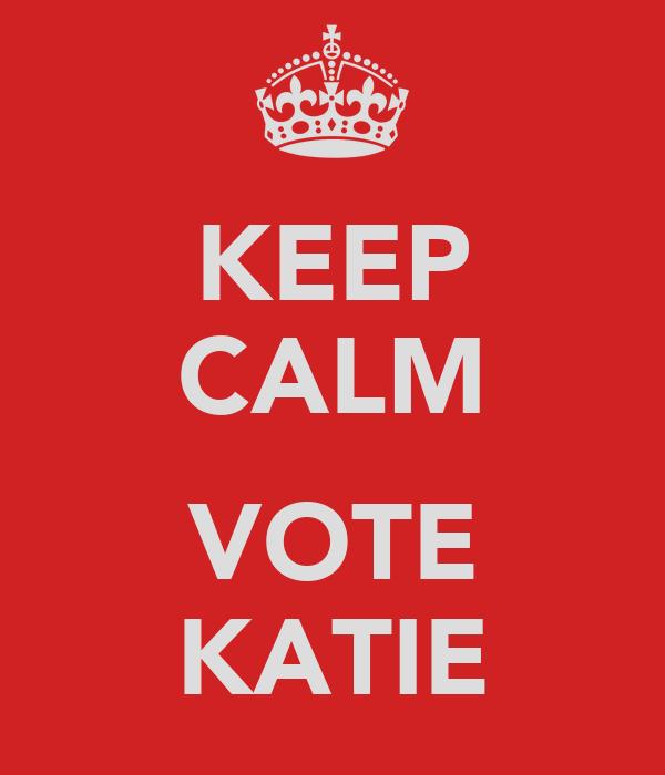 KEEP CALM  VOTE KATIE