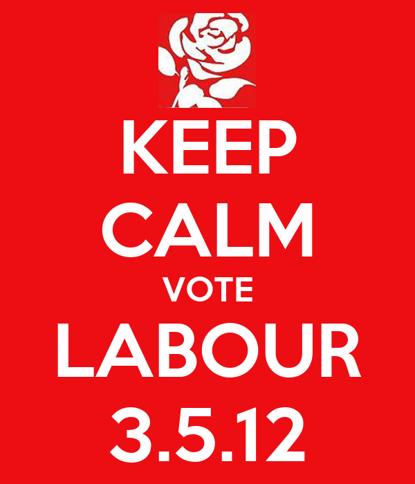 KEEP CALM VOTE LABOUR 3.5.12