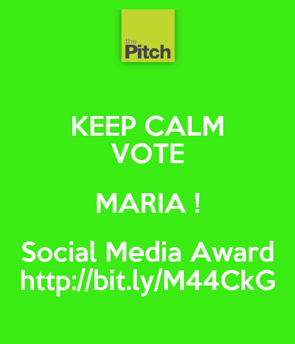 KEEP CALM VOTE MARIA ! Social Media Award http://bit.ly/M44CkG