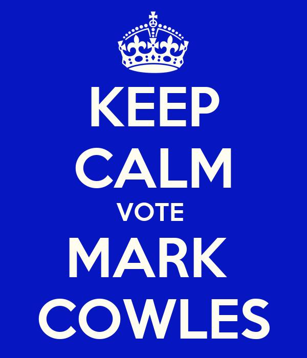 KEEP CALM VOTE  MARK  COWLES