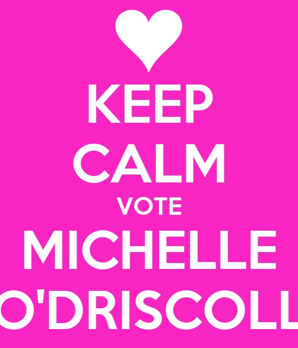 KEEP CALM VOTE MICHELLE O'DRISCOLL