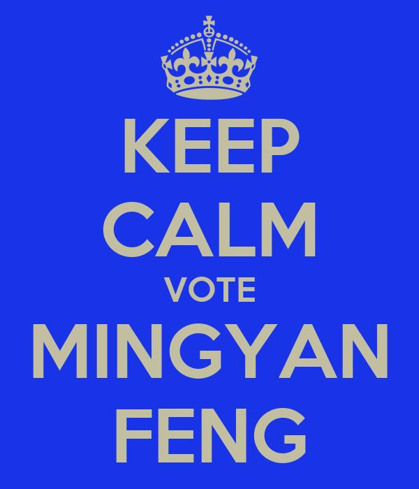 KEEP CALM VOTE MINGYAN FENG