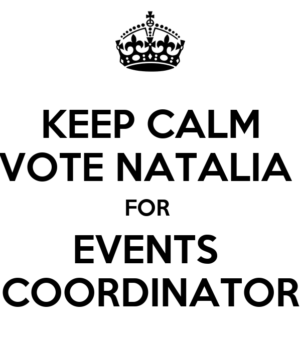 KEEP CALM VOTE NATALIA  FOR  EVENTS  COORDINATOR