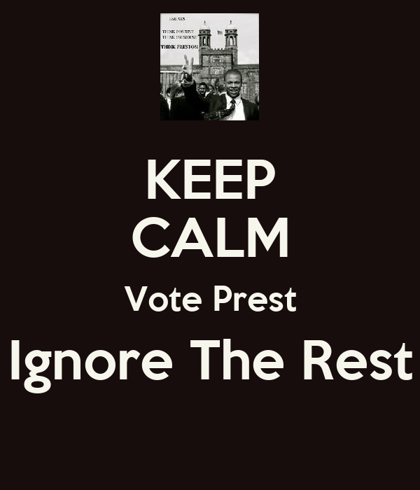 KEEP CALM Vote Prest Ignore The Rest