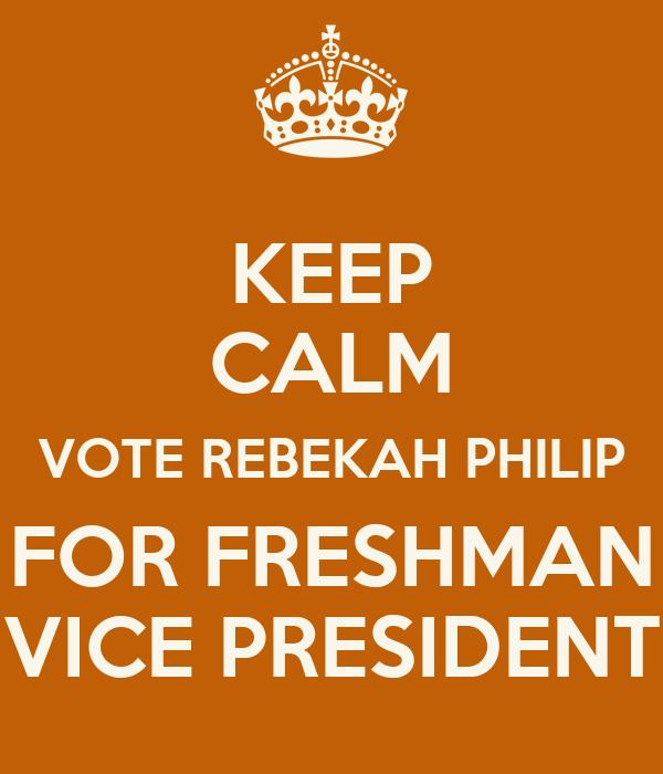 KEEP CALM VOTE REBEKAH PHILIP FOR FRESHMAN VICE PRESIDENT