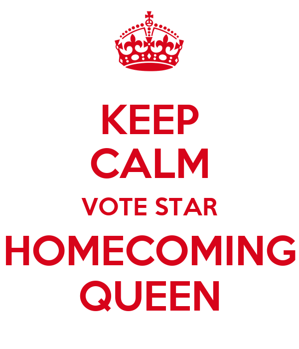 KEEP CALM VOTE STAR HOMECOMING QUEEN