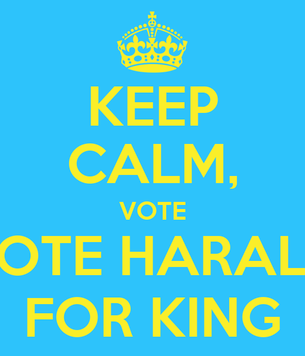 KEEP CALM, VOTE VOTE HARALD FOR KING