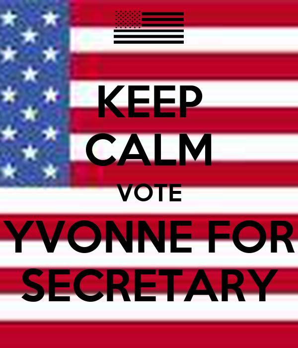 KEEP CALM VOTE YVONNE FOR SECRETARY