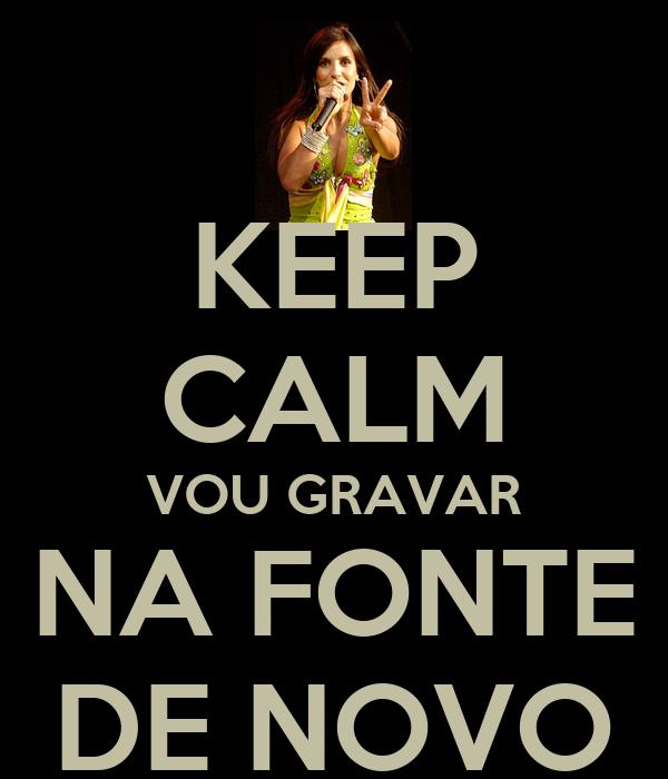 KEEP CALM VOU GRAVAR NA FONTE DE NOVO