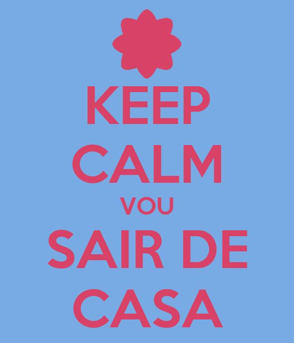 KEEP CALM VOU SAIR DE CASA