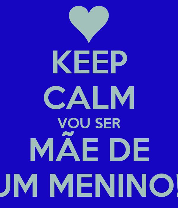 KEEP CALM VOU SER MÃE DE UM MENINO!!