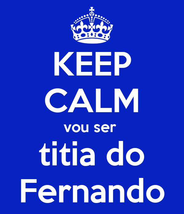 KEEP CALM vou ser  titia do Fernando