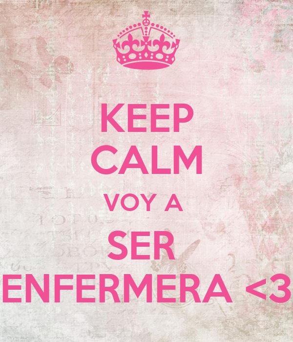 KEEP CALM VOY A  SER  ENFERMERA <3