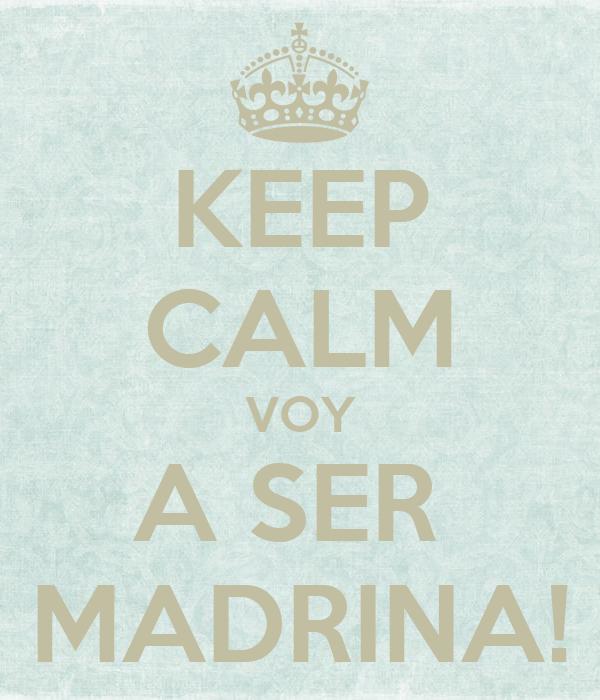 KEEP CALM VOY A SER  MADRINA!