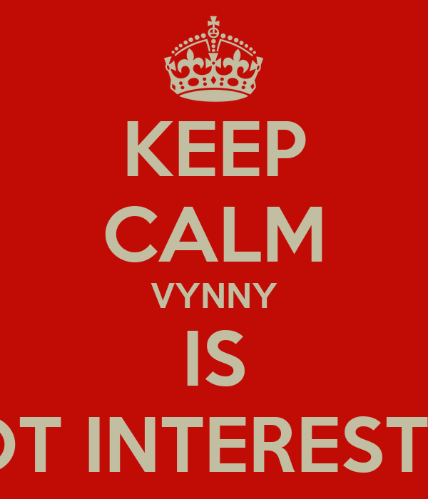 KEEP CALM VYNNY IS NOT INTERESTED