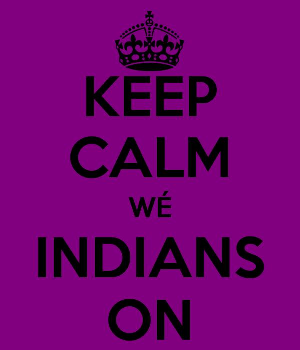 KEEP CALM WÉ INDIANS ON