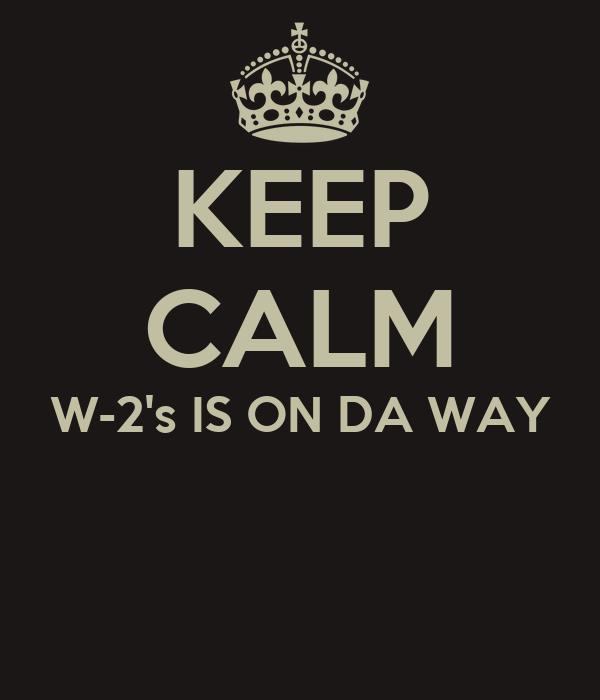 KEEP CALM W-2's IS ON DA WAY