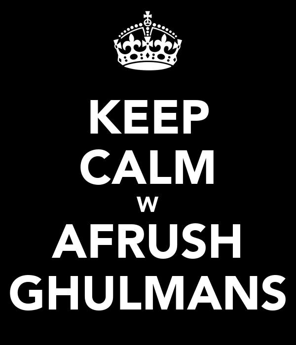 KEEP CALM W AFRUSH GHULMANS