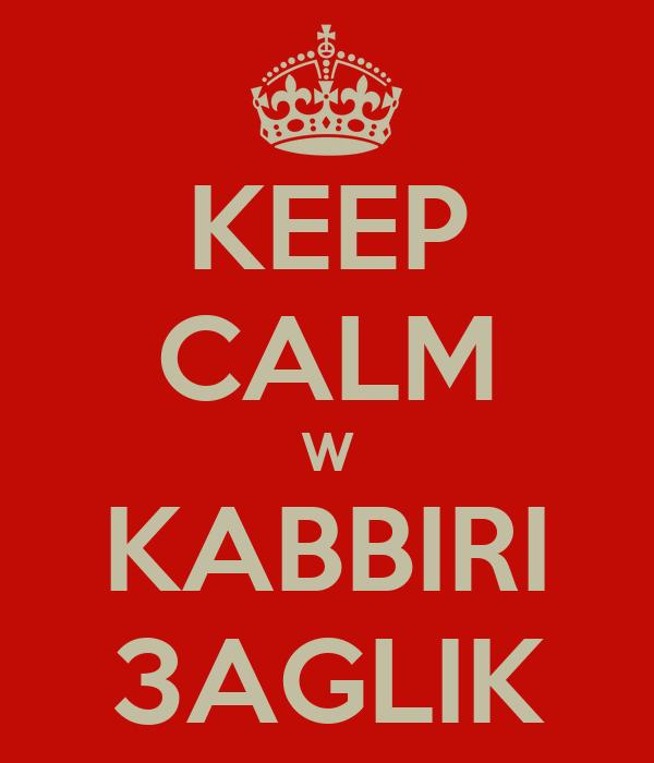 KEEP CALM W KABBIRI 3AGLIK