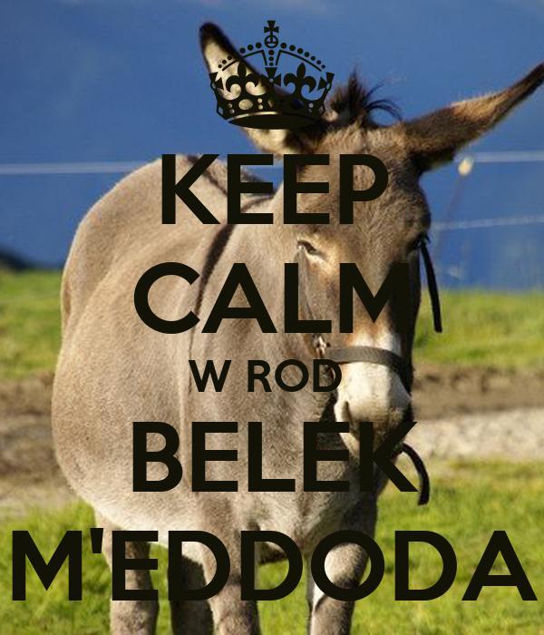 KEEP CALM W ROD  BELEK M'EDDODA