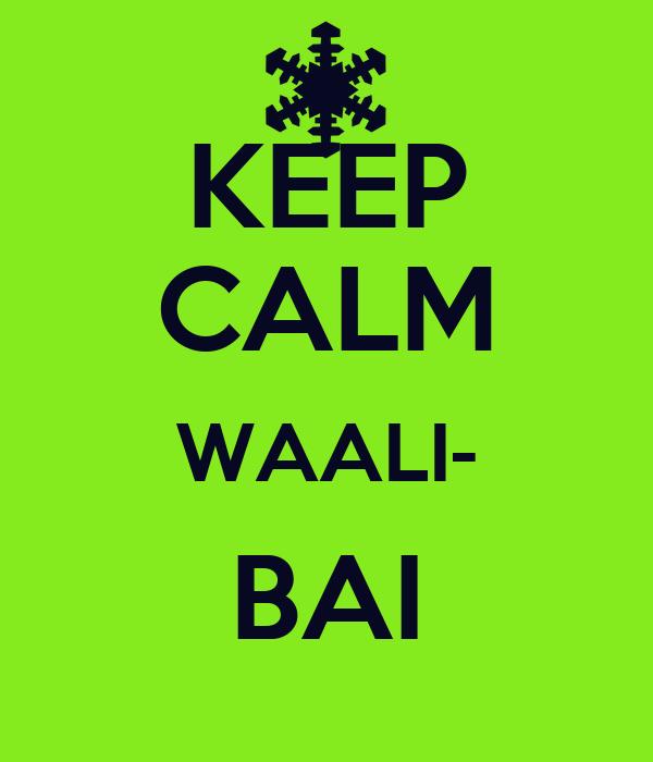 KEEP CALM WAALI- BAI