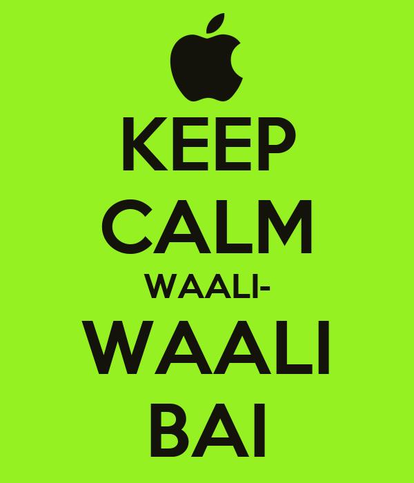 KEEP CALM WAALI- WAALI BAI