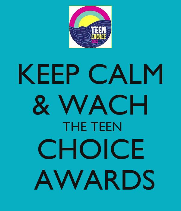 KEEP CALM & WACH  THE TEEN CHOICE  AWARDS
