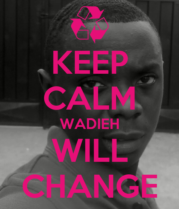 KEEP CALM WADIEH WILL CHANGE