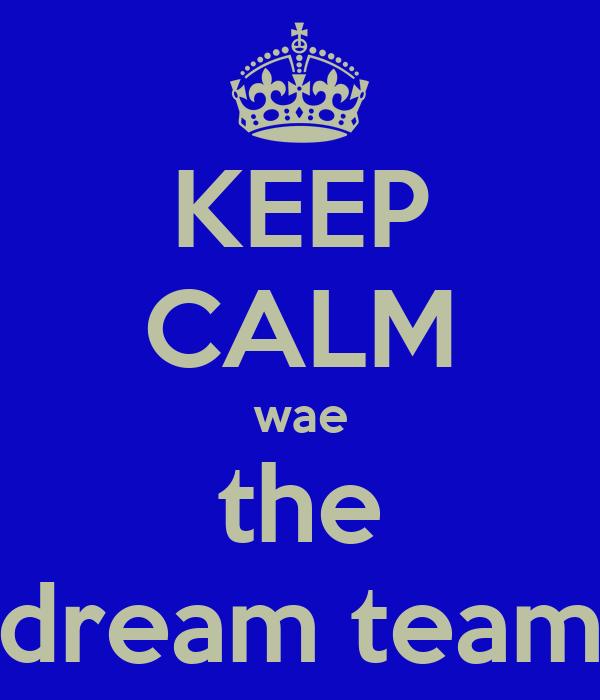 KEEP CALM wae the dream team